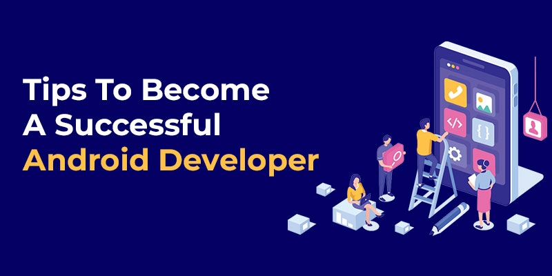 Tips To Become A Successful Android Developer