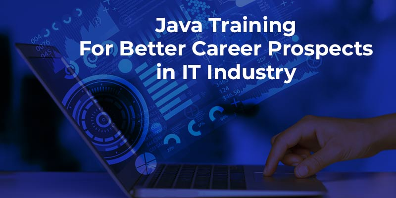 Java Training For Better Career Prospects in IT Industry