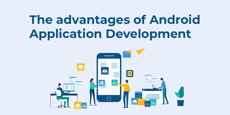 The advantages of Android Application Development