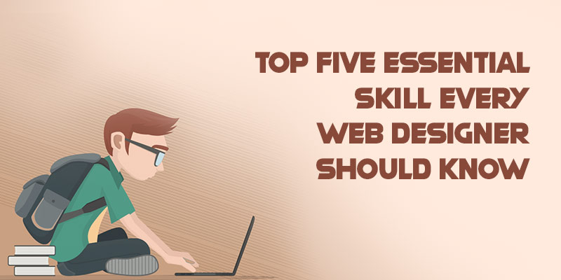 Top Five Essential Skill Every Web Designer Should Know
