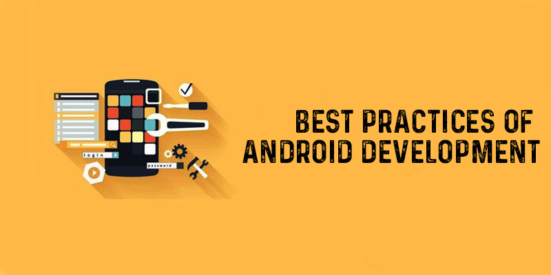 Best Practices of Android Development