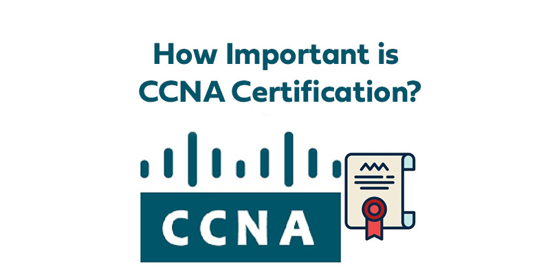 How important is CCNA certification